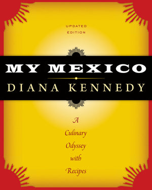SIGNED! Diana Kennedy • My Mexico: A Culinary Odyssey with Recipes