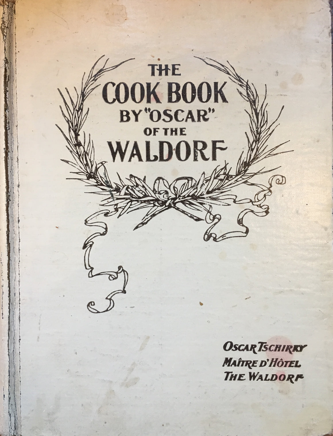 "Tschirky, Oscar. The Cook Book by ""Oscar"" of the Waldorf."