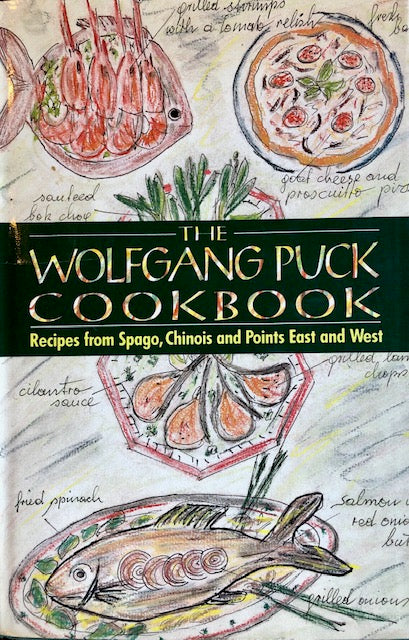 (California) Puck, Wolfgang. The Wolfgang Puck Cookbook: Recipes from Spago, Chinois and Points East and West.