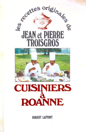 (French) Troisgros, Jean & Pierre. Cuisiniers a Roanne. SIGNED.