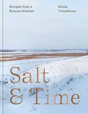 (Russian) Alissa Timoshkina. Salt & Time: Recipes from a Russian kitchen: Recipes from a Modern Russian Kitchen.