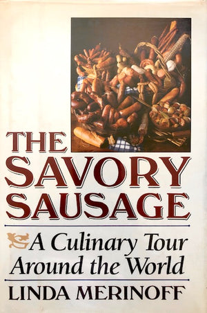 (Charcuterie) Merinoff, Linda.  The Savory Sausage: A Culinary Tour Around the World.