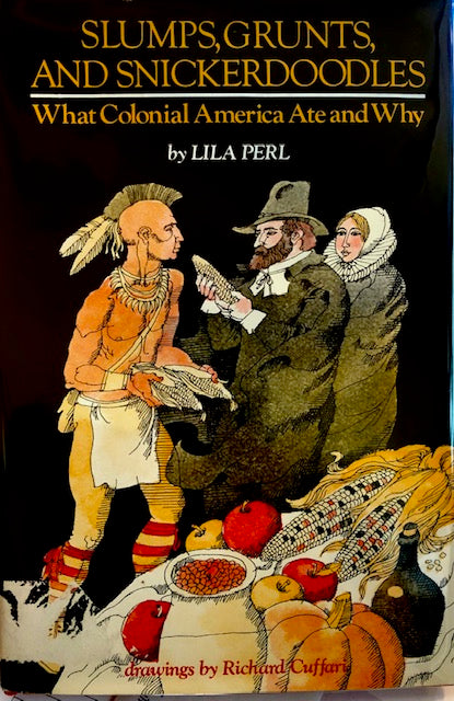Perl, Lila.  Slumps, Grunts, and Snickerdoodles: What Colonial America Ate and Why.