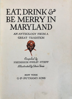 (Southern - Maryland) Stieff, Frederick Philip.  Eat, Drink & Be Merry in Maryland: An Anthology from a Great Tradition.