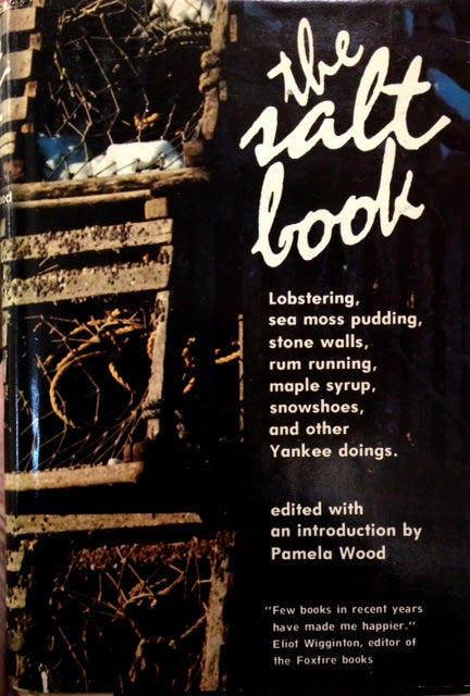 Wood, Pamela, ed.The Salt Book: Lobstering, Sea Moss Pudding, Stone Walls, Rum Running, Maple Syrup, Snowshoes, and other Yankee doings.
