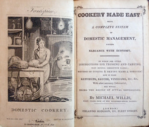 Willis, Michael. Cookery Made Easy: being a Complete System of Domestic Management, uniting Elegance with Economy.