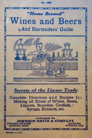 "(Cocktails) ""Home Brewed"" Wines and Beers and Bartenders' Guide: Secrets of the Liquor Trade."