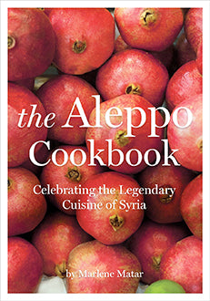 (Middle Eastern) Marlene Matar. The Aleppo Cookbook: Celebrating the Legendary Cuisine of Syria.