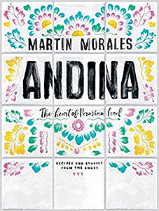 (Peruvian) Martin Morales. Andina: The Heart of Peruvian Food: Recipes and Stories from the Andes.