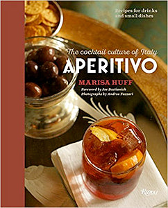 Marisa Huff. Aperitivo: The Cocktail Culture of Italy.
