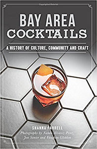 Shanna Farrell. Bay Area Cocktails: A History of Culture, Community and Craft