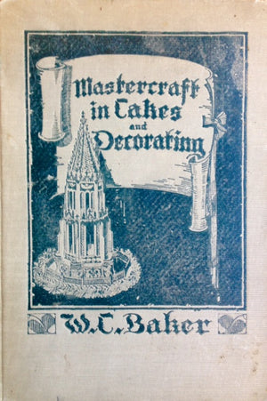 (Cakes) Baker, W.C. Mastercraft in Cakes and Decorating: Decorating Designs and Instructions, Recipes and Methods of Handling.