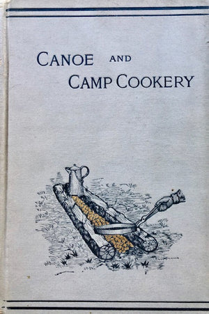"(Outdoors) ""Seneca."" (Henry H. Soule). Canoe and Camp Cookery: A Practical Cook Book for Canoeists, Corinthian Sailors and Outers."