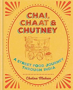 Chetna Makan. Chai, Chaat & Chutney: a Street Food Journey through India.