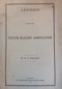 Willard, X.A. Address before the Cheese Makers' Association.
