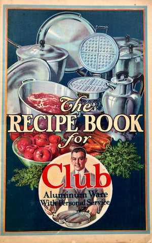 (Booklet) Club Aluminum Co. The Recipe Book for Club Aluminum Ware.