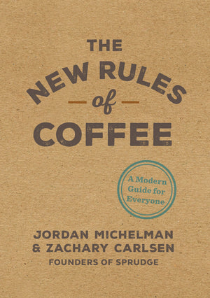 (Coffee) Jordan Michelman & Zachary Carlsen. The New Rules of Coffee.