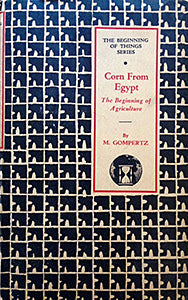 (Corn) Gompertz, M. Corn from Egypt: The Beginning of Agriculture.