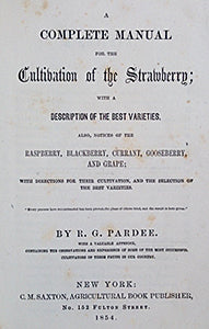 A Complete Manual for the Cultivation of the Strawberry; with a Description of the Best Varieties. Also, Notices of the Raspberry, Blackberry, Currant, Gooseberry, and Grape; with directions for their cultivation, and the selection of the best varieties.
