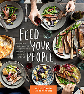 Leslie Jonath. Feed Your People: Big-Batch, Big-Hearted Cooking and Recipes to Gather Around