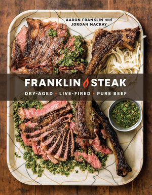 Aaron Franklin & Jordan McKay. Franklin Steak: Dry-Aged. Live-Fired. Pure Beef.