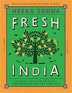Meera Sodha. Fresh India: 130 Quick, Easy and Delicious Vegetarian Recipes for Every Day.
