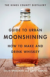 David Haskell & Colin Spoelman. The Kings County Distillery Guide to Urban Moonshining: How to Make and Drink Whiskey.
