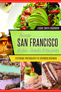 Laura Borrman. Iconic San Francisco Dishes, Drinks and Desserts