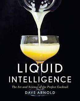 Dave Arnold. Liquid Intelligence: The Art and Science of the Perfect Cocktail.