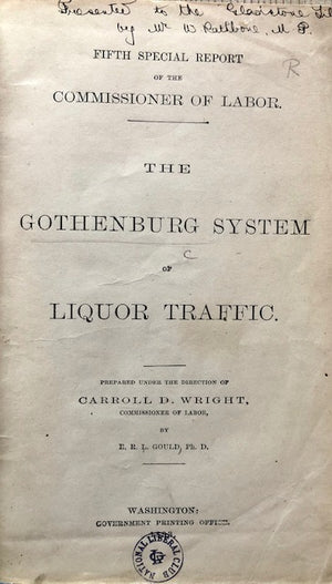(Liquor - Scandinavia) Wright, Carroll D.  The Gothenburg System of Liquor Traffic.