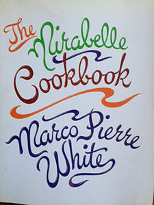 White, Marco Pierre. The Mirabelle Cookbook