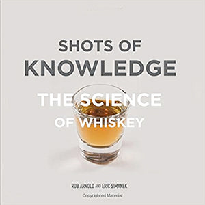 Robert Arnold. Shots of Knowledge: The Science of Whiskey
