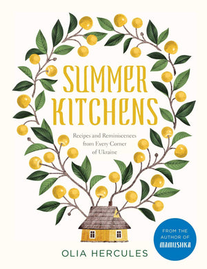 Olia Hercules. Summer Kitchens: Recipes and Reminiscences from Every Corner of Ukraine.. SIGNED!
