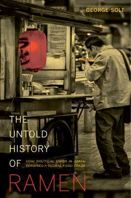 George Solt. The Untold History of Ramen.
