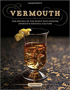 Adam Ford. Vermouth: The Revival of the Spirit that Created America's Cocktail Culture.