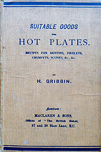 (Baking) Gribbin, H. Suitable Goods for Hot Plates. Recipes for Muffins, Pikelets, Crumpets, Scones, &c., &c.