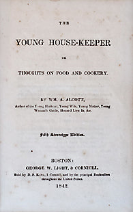 Alcott, William A. The Young House-keeper or Thoughts on Food and Cookery.