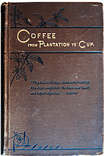 (Coffee) Thurber, Francis B. Coffee: From Plantation to Cup. A Brief History of Coffee Production and Consumption.