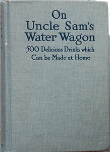 (Beverages) Moore, Helen Watkeys. On Uncle Sam's Water Wagon: 500 Recipes for Delicious Drinks Which can be Made at Home.