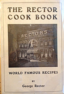 (New York) Rector, George. The Rector Cook Book: World Famous Recipes. SIGNED.