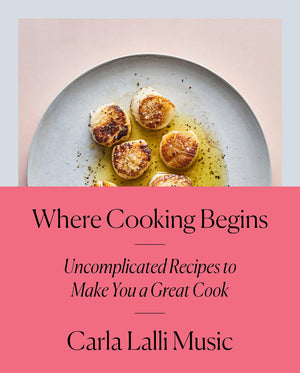 SIGNED! Carla Lalli Music. Where Cooking Begins: Uncomplicated Recipes to Make You a Great Cook