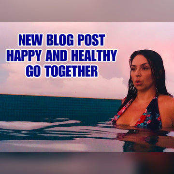 HAPPY AND HEALTHY GO TOGETHER