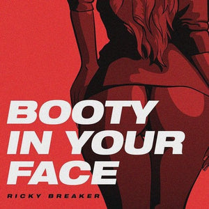 Booty in your face - Ricky Breaker