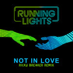 Not In Love (Ricky Breaker Remix) - Running lights, Ricky breaker