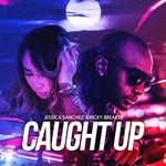 Caught Up - Jessica Sanchez X Ricky Breaker - Ricky Breaker