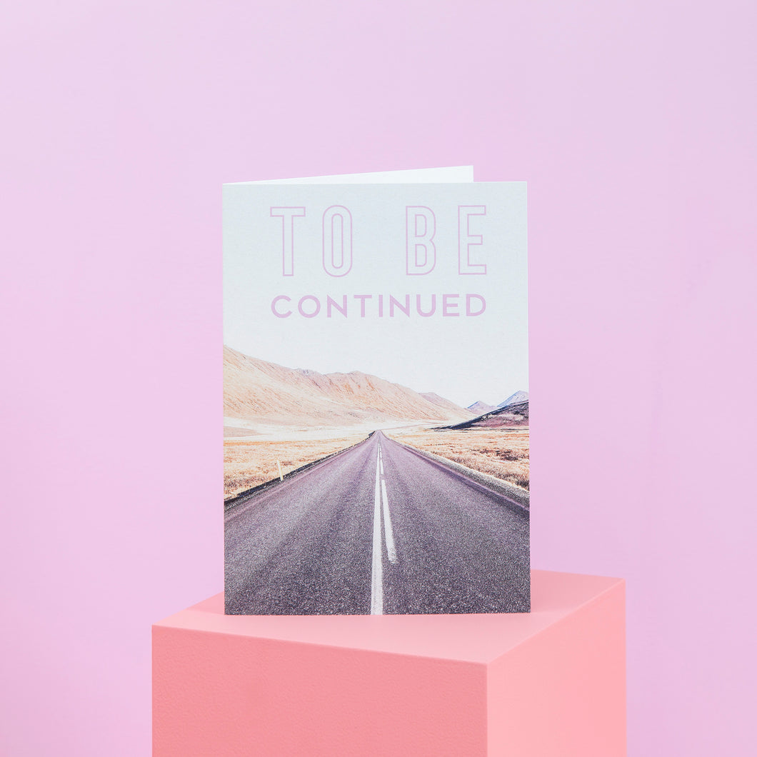 To Be Continued Greetings Card