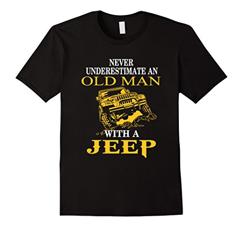 Mens Never Underestimate An Old Man With A Jeep -Jeep Man T-shirt Large Black