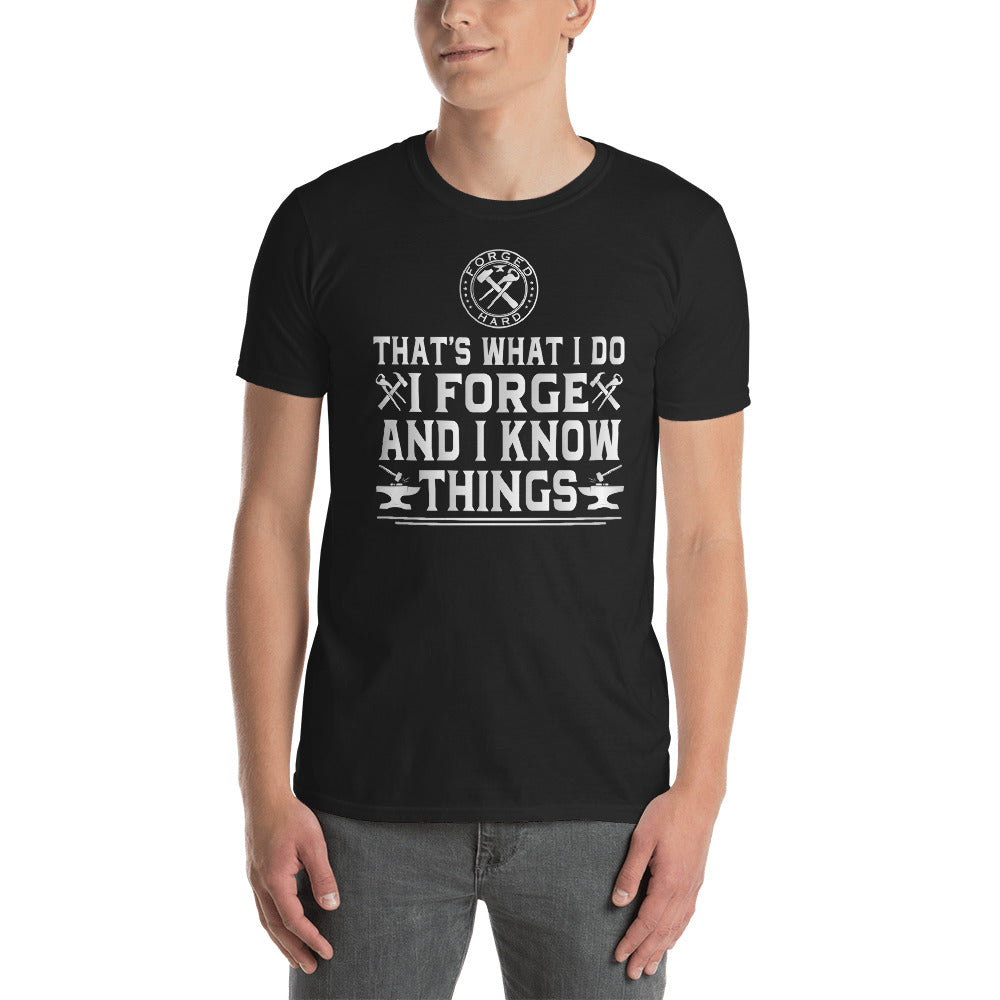 Forged Hard Blacksmith Forging Farrier T-Shirt Short-Sleeve Unisex ( I Forge and I Know Things )