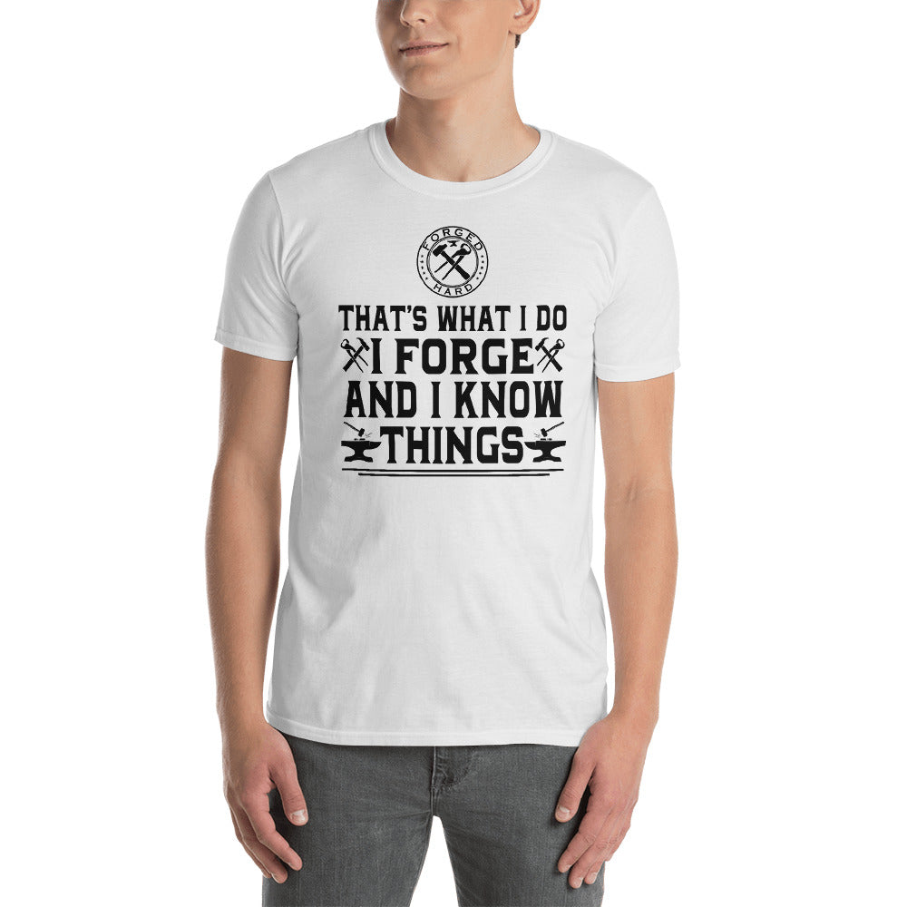Forged Hard T-Shirt Short-Sleeve Unisex ( I Forge and I Know Things )