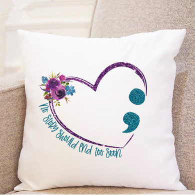 Continue; Suicide Awareness. No Story Should End Too Soon (floral/glitter) - Pillow